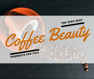 Coffee-Beauty-Items-for-Fall-800x671